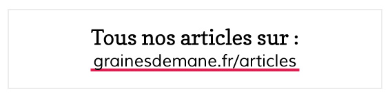 Tous nos articles sur : grainesdemane.fr/articles/